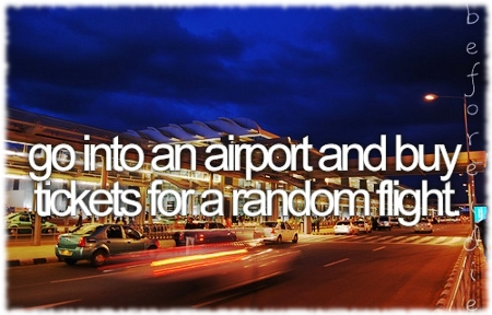 Picture of the front of an airport with the words Go into an airport and buy tickets for a random flight - to do before I die.